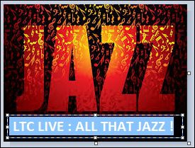 ltc live all that jazz.JPG