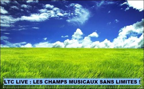 LTC LIVE : LES CHAMPS MUSICAUX SANS LIMITES !,