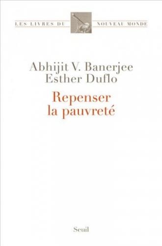 repenser la pauvreté,éditions les livres du nouveau monde,esther duflo,et abhijit v. banerjee,mit,j-pal,laboratoire d'action contre la pauvreté