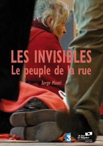 "en direct de la rue : le cri silencieux des ""invisibles"",""les invisibles : le peuple de la rue"" de serge moati"