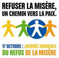 le 17 octobre 2013,journée mondiale du refus de la misère,appel aux dons pour antoine,laquenexy,moselle,myotenofasciotomie,iem,essentis,association un sourir pour l'espoir,tout ce qui est humain est nôtre,une action soutenue par ltc humanitaire,repenser la pauvreté,éditions les livres du nouveau monde,esther duflo,et abhijit v. banerjee,mit,j-pal,laboratoire d'action contre la pauvreté,ltc humanitaire,jean dorval pour ltc humanitaire,agir contre l'eau insalubre,pétition,avec solidarités international,solidarités international,j'agis contre l'eau insalubre,le droit à l'assainissement,sel'idaire,pour échanger,échangeons !,sel,système d'échange local,pour une résistance à la gandhi,gandhi,collectif la grue jaune,nantes,dans ltc humanitaire-solidarite | lien permanent | envoyer cette,des pères en révolte contre la justice,e droit des pères,les papas=les mamans,une chanson,du chanteur cali,l'association le droit des pères,solidarité entre les papas,sos papas,contre l'injustice française