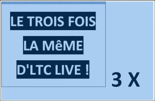 LE TROIS FOIS LA MêME D'LTC LIVE !,